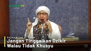 Jangan Tinggalkan Dzikir Walau Tidak Khusyu   Buya Yahya   Kajian Kitab Al-Hikam   10 September 2018