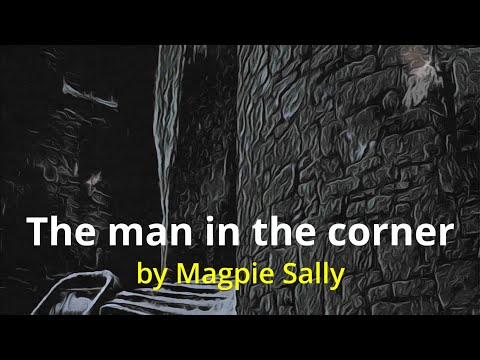 The man in the corner by Magpie Sally