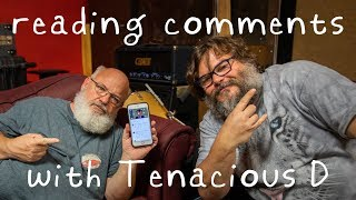 Reading Comments with Tenacious D