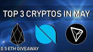 TOP 3 CRYPTOS IN MAY 2018 | $EOS, $ONT, $TRX | 0.5ETH GIVEAWAY ($350)