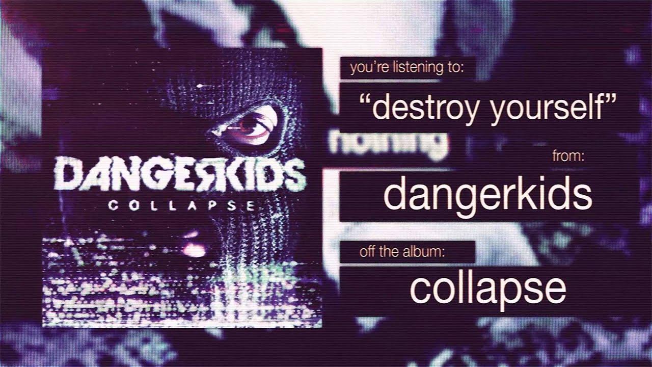 Dangerkids Destroy Yourself Lyrics Genius Lyrics