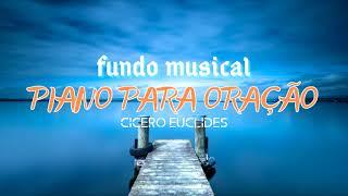 Piano Para Oração / Fundo Musical / Cicero Euclides