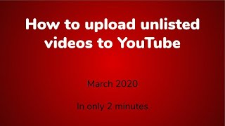 How to upload unlisted videos to YouTube (March 2020)