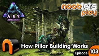ARK Aberration HOW PILLAR BUILDING WORKS Nooblets play Ep103