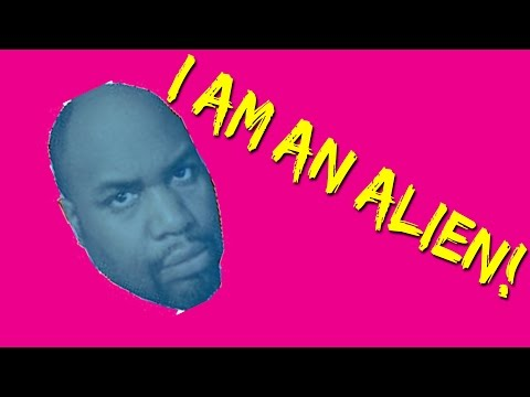 I AM AN ALIEN!