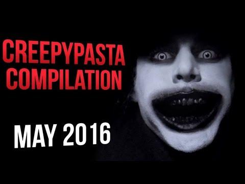 CREEPYPASTA COMPILATION- MAY 2016