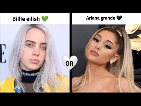 Billie eilish ? or Ariana grande ?(would u rather) PoKeUnicorn