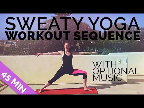 Sweaty Yoga Workout Sequence 45 Min Yoga w/ Optional Yoga