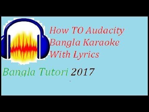 How TO Vocal Recor Audacity Bangla Karaoke With Lyrics Bangla Tutorial 2017