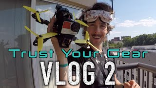 Trust Your Gear I Vlog I #FPVlife