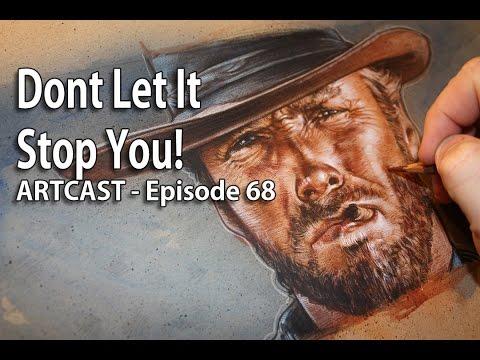 Artcast #68 - Don't Let It Stop You!