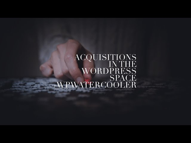 EP280 – Acquisitions in the WordPress space - WPwatercooler