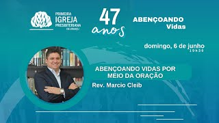 Abençoando vidas por meio da oração | Rev. Marcio Cleib