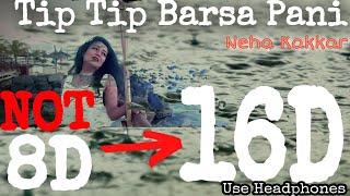 Tip Tip Barsa Pani (16D) | Neha Kakkar Rain Mashup | Lagi Aaj Sawan ki |8d Audio