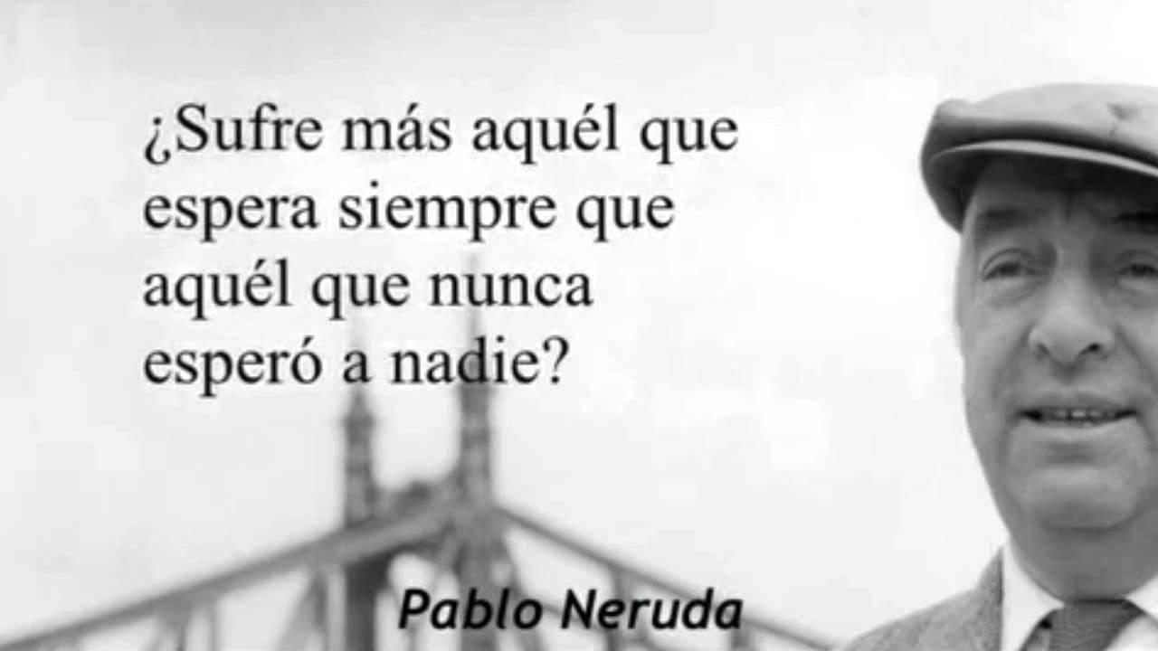Frases Celebres De Pablo Neruda Sobre El Amor Mejor Casa Sobre