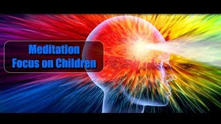 Group Meditation - Focus on all the Children