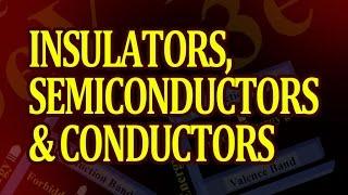 Insulators, semiconductors and conductors