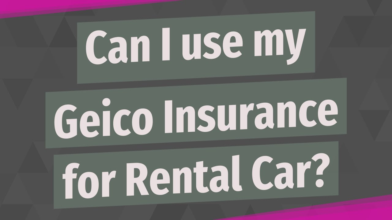 Geico Rental Car Coverage >> Can I Use My Geico Insurance For Rental Car Deeper Meaning
