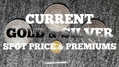 Current Gold and Silver, Spot Price and Premiums