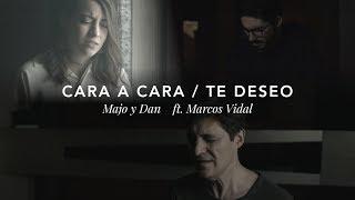 Majo y Dan ft. Marcos Vidal - Cara a Cara / Te Deseo