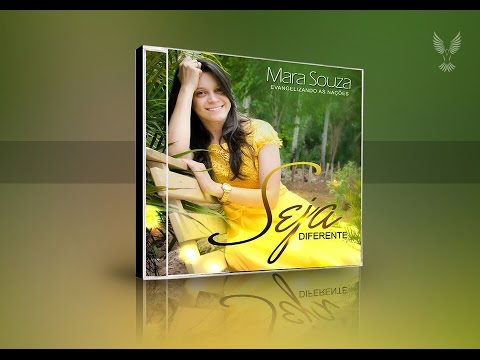 CD COMPLETO Seja Diferente || Lançamento 2016 || Mara Souza