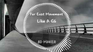 Far East Movement - Like A G6 [8D TUNES / USE HEADPHONES] 🎧
