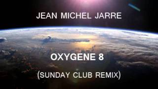 Jean Michel Jarre - Oxygene 8 (Sunday Club remix)