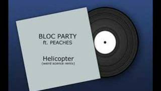Bloc Party ft. Peaches - Helicopter (Weird Science Remix)