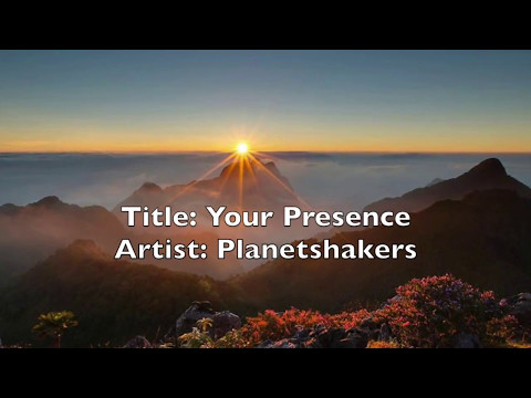 Your Presence (lyrics) Planetshakers