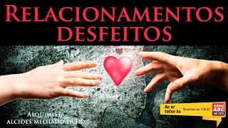 Alquimia - Relacionamentos desfeitos - Alcides Melhado Filho - 20-07-2016 - Rádio ABC