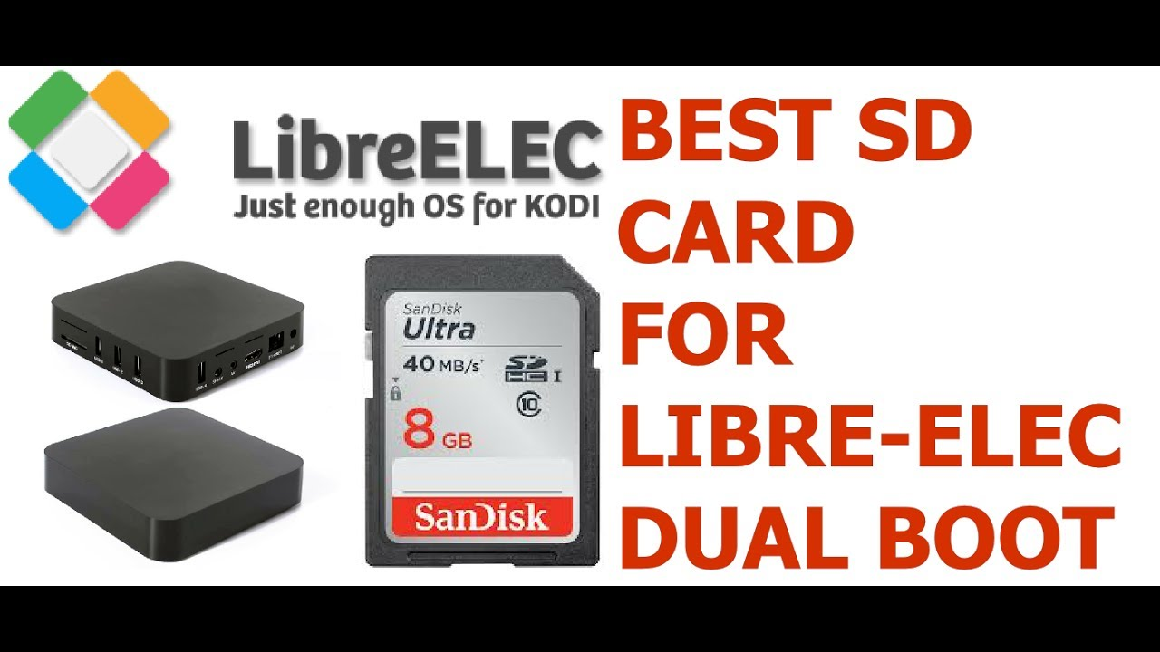 BEST SD CARD for DUAL BOOTING LibreELEC - MXQ PRO S805 S905