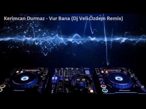 Kerimcan Durmaz Vur Bana  Remix (Dj Veli Özdem)