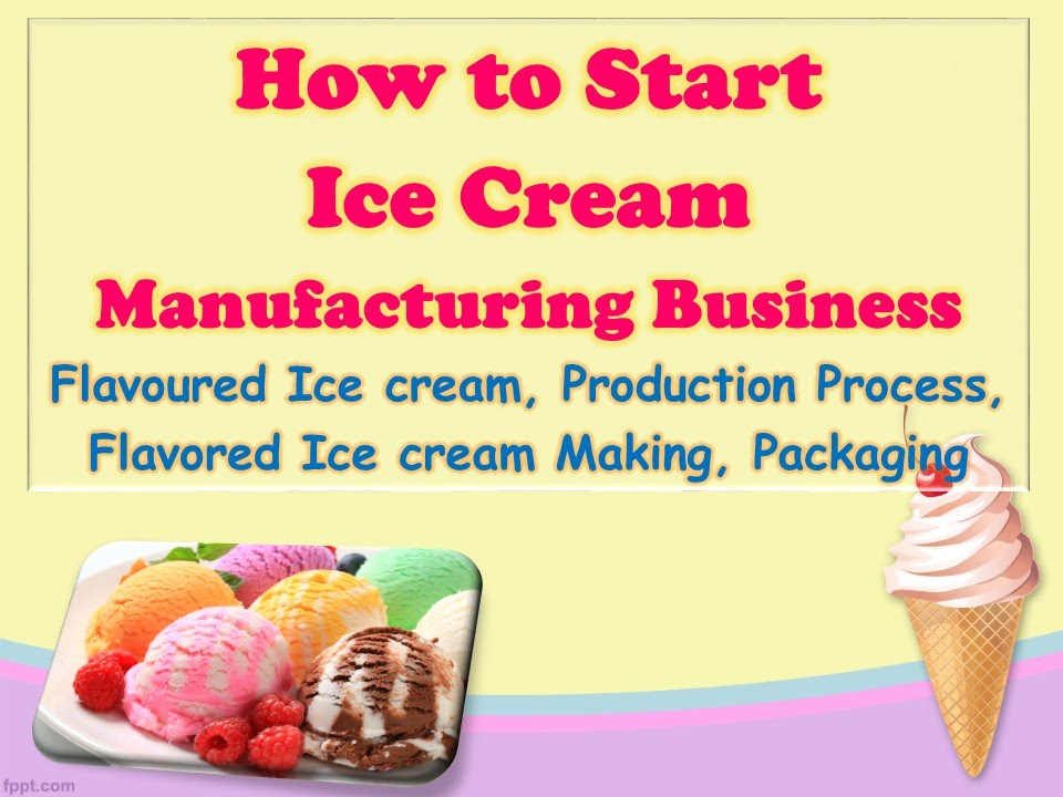 How To Start Ice Cream Manufacturing Business Flavoured Production Process You