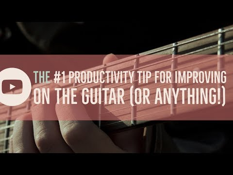 The number one productivity tip for improving on the Guitar (and anything!)