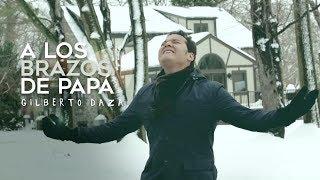 Gilberto Daza - A los brazos de Papá (VideoClip Oficial)