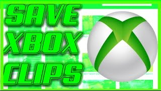HOW TO SAVE XBOX CLIPS TO YOUR COMPUTER!