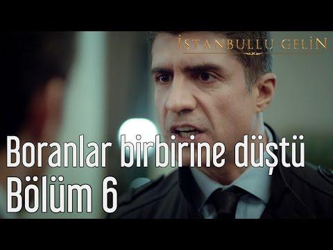 İstanbullu Gelin 6. Bölüm - Boranlar Birbirine Düştü