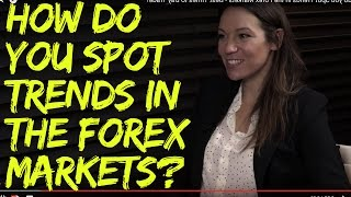 How do you Spot Trends in the Forex Markets - Best Times to Day Trade?