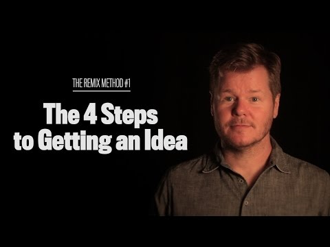 The 4 Steps to Getting an Idea (The Remix Method #1)