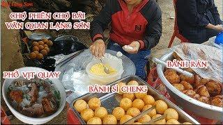 KHÁM PHÁ CHỢ BÃI THƯỞNG THỨC phở vịt, bánh rán, bánh sì cheng  I Thai Lạng Sơn