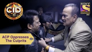Your Favorite Character | ACP Pradyuman Oppresses The Culprits | CID