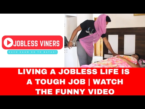 LIVING A JOBLESS LIFE IS A TOUGH JOB | Watch The Funny Video