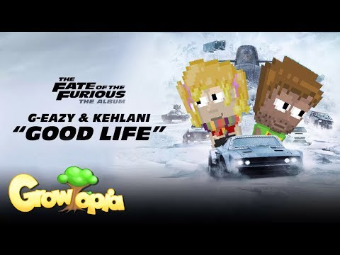 Growtopia Music   G-Eazy, Kehlani - Good Life from The Fate of the Furious
