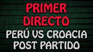 PRIMER DIRECTO: ANALIZANDO EL PERÚ VS CROACIA CON SUBS || CHASQUI EN VIVO