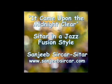 It Came Upon the Midnight Clear - Christmas song on Sitar in Jazz style by Sanjeeb Sircar.