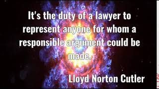 Lloyd Norton Cutler: It's the duty of a lawyer to represent anyone for whom  ......