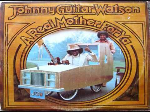 """Johnny """"Guitar"""" Watson - A Real Mother For Ya 1977"""
