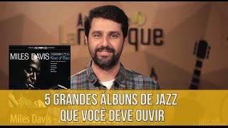 Baixar 5 Discos de Jazz que Você Não Pode Deixar de Ouvir - Dica do Minuto #67