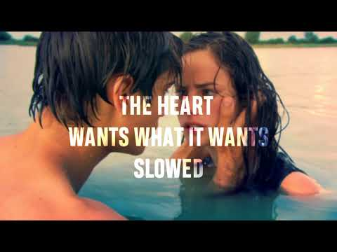 THE HEART WANTS WHAT IT WANTS   SLOWED