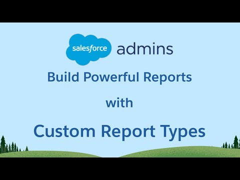 Use Custom Report Types to Builder Powerful Salesforce Reports